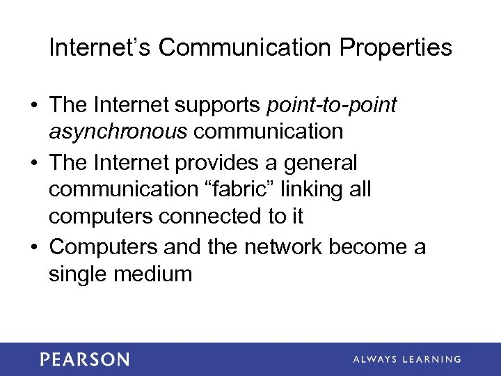 Internet's Communication Properties • The Internet supports point-to-point asynchronous communication • The Internet provides