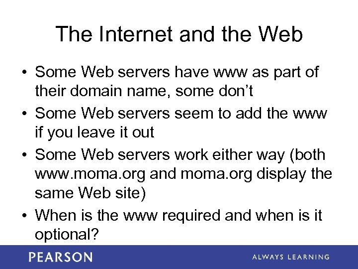 The Internet and the Web • Some Web servers have www as part of