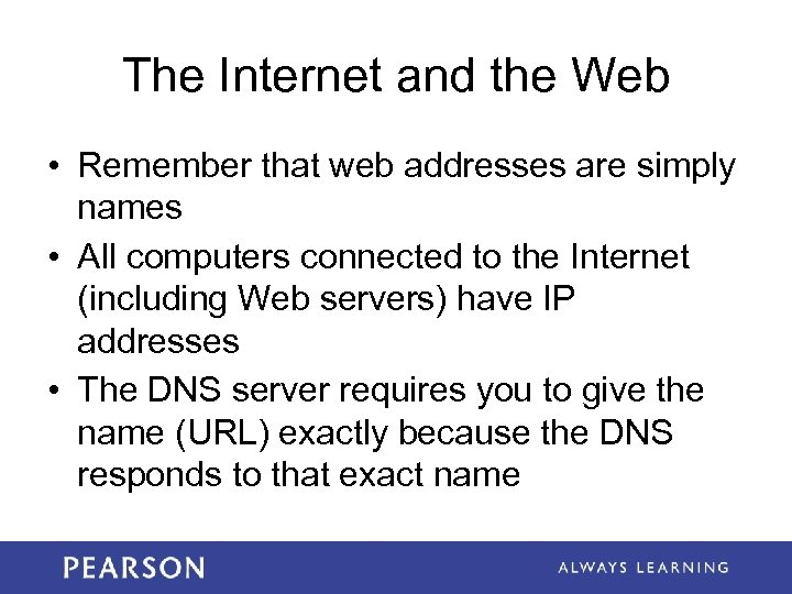 The Internet and the Web • Remember that web addresses are simply names •