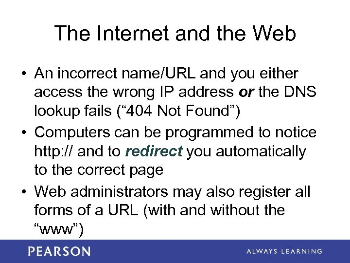 The Internet and the Web • An incorrect name/URL and you either access the