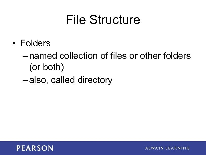 File Structure • Folders – named collection of files or other folders (or both)