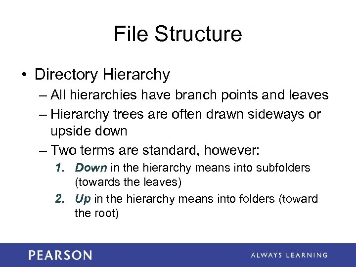 File Structure • Directory Hierarchy – All hierarchies have branch points and leaves –