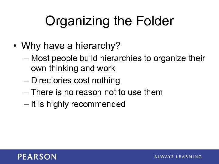 Organizing the Folder • Why have a hierarchy? – Most people build hierarchies to