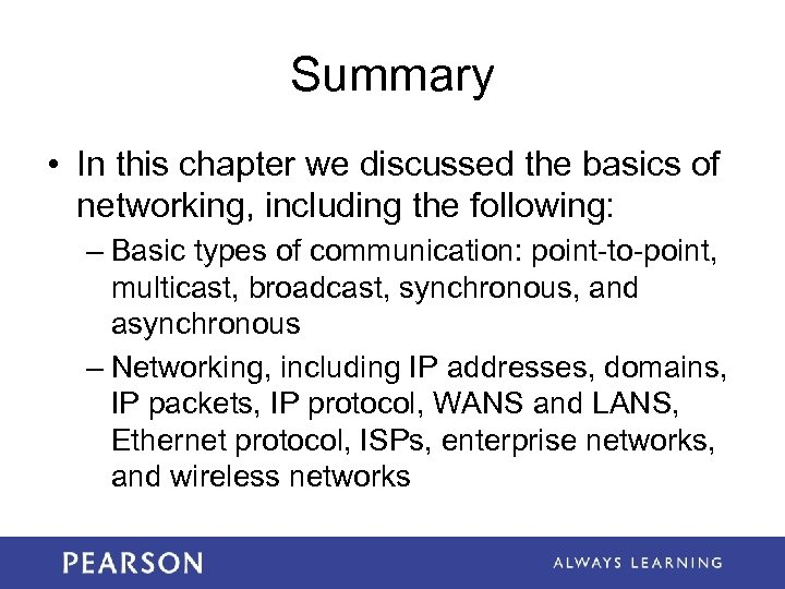 Summary • In this chapter we discussed the basics of networking, including the following: