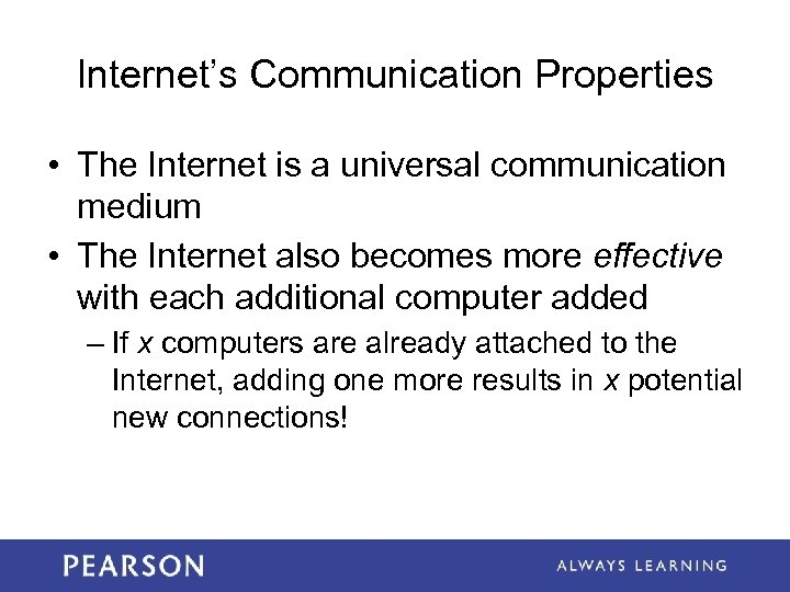Internet's Communication Properties • The Internet is a universal communication medium • The Internet