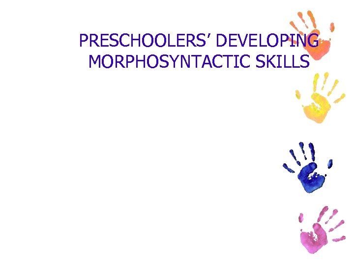 PRESCHOOLERS' DEVELOPING MORPHOSYNTACTIC SKILLS