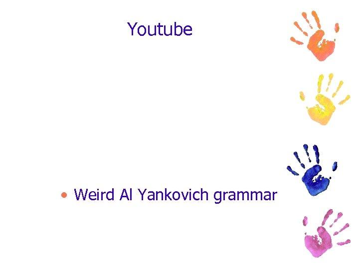 Youtube • Weird Al Yankovich grammar