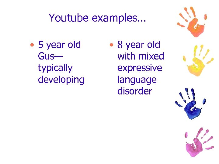 Youtube examples… • 5 year old Gus— typically developing • 8 year old with