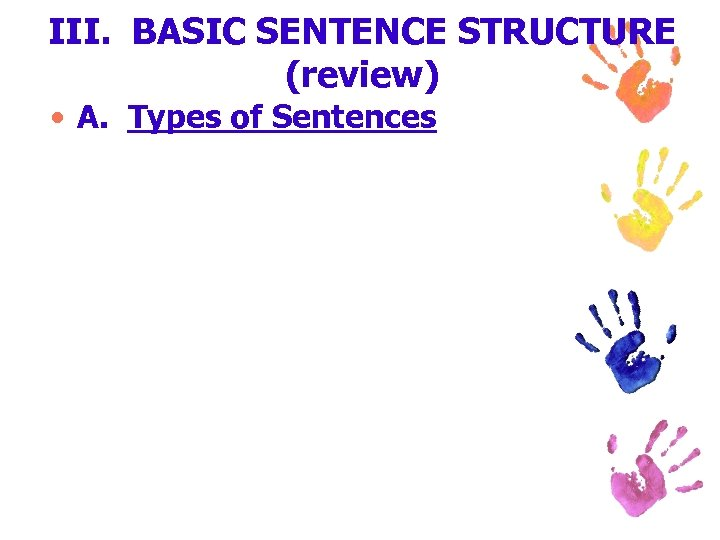 III. BASIC SENTENCE STRUCTURE (review) • A. Types of Sentences