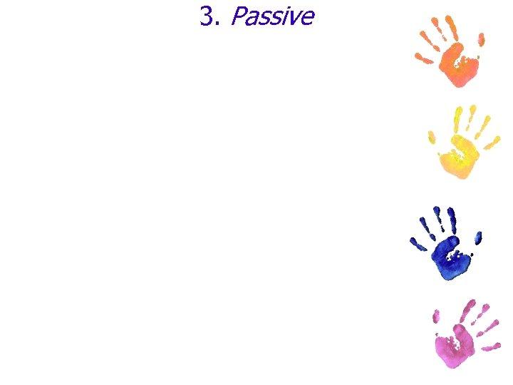 3. Passive
