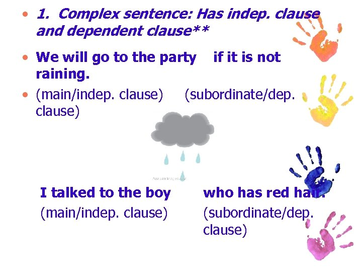 • 1. Complex sentence: Has indep. clause and dependent clause** • We will