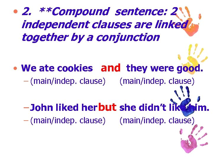 • 2. **Compound sentence: 2 independent clauses are linked together by a conjunction