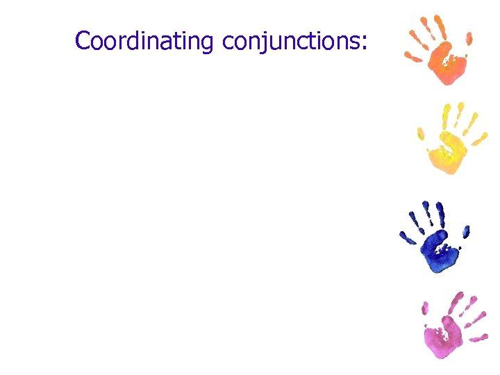Coordinating conjunctions: