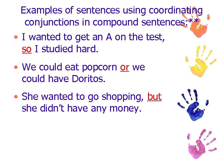 Examples of sentences using coordinating conjunctions in compound sentences: ** • I wanted to