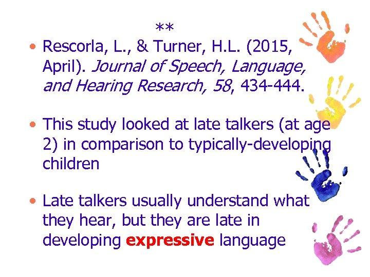 ** • Rescorla, L. , & Turner, H. L. (2015, April). Journal of Speech,