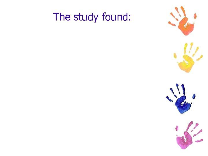 The study found: