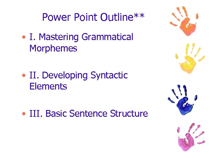 Power Point Outline** • I. Mastering Grammatical Morphemes • II. Developing Syntactic Elements •