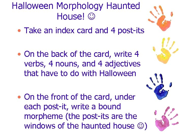 Halloween Morphology Haunted House! • Take an index card and 4 post-its • On