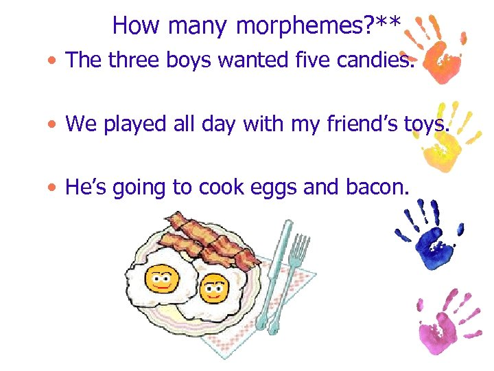 How many morphemes? ** • The three boys wanted five candies. • We played