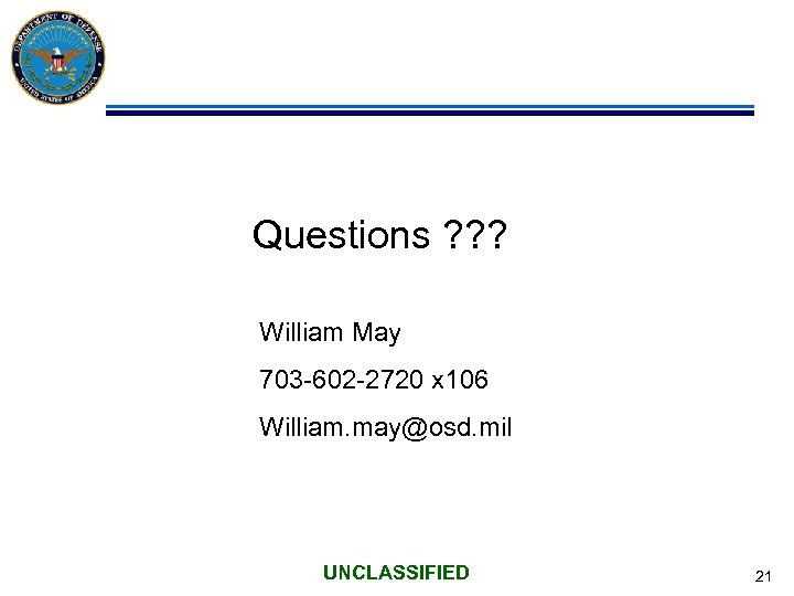 Questions ? ? ? William May 703 -602 -2720 x 106 William. may@osd. mil