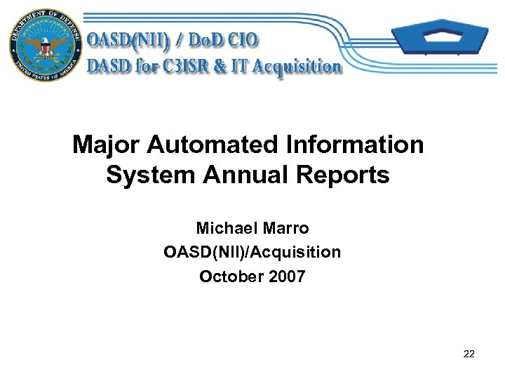 Major Automated Information System Annual Reports Michael Marro OASD(NII)/Acquisition October 2007 22