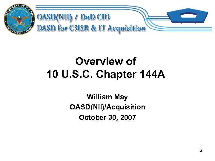 Overview of 10 U. S. C. Chapter 144 A William May OASD(NII)/Acquisition October 30,