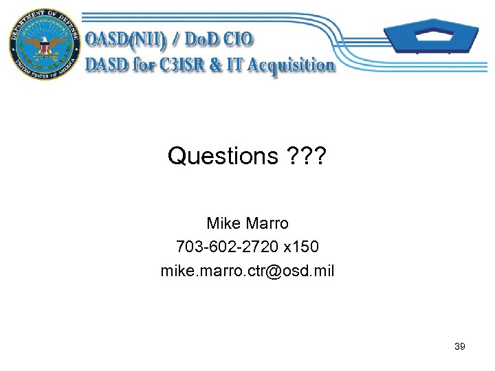 Questions ? ? ? Mike Marro 703 -602 -2720 x 150 mike. marro. ctr@osd.