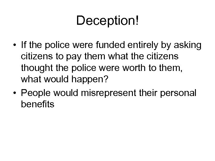 Deception! • If the police were funded entirely by asking citizens to pay them