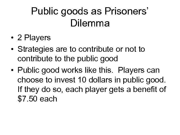 Public goods as Prisoners' Dilemma • 2 Players • Strategies are to contribute or