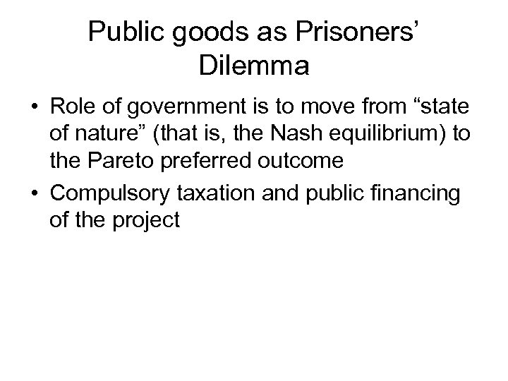 """Public goods as Prisoners' Dilemma • Role of government is to move from """"state"""