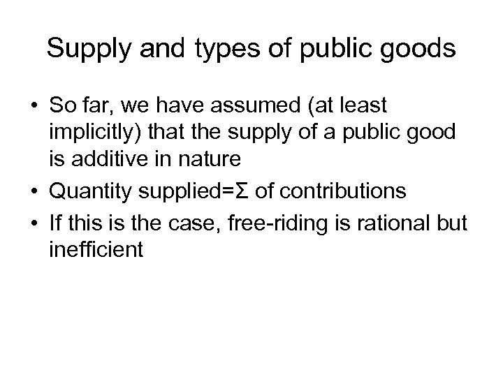 Supply and types of public goods • So far, we have assumed (at least
