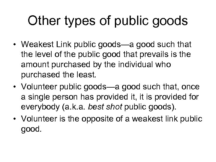 Other types of public goods • Weakest Link public goods—a good such that the