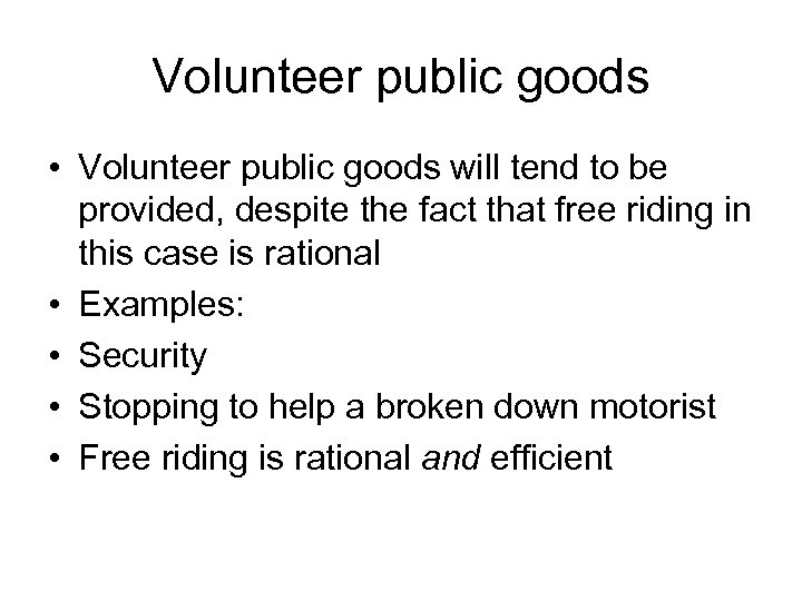 Volunteer public goods • Volunteer public goods will tend to be provided, despite the