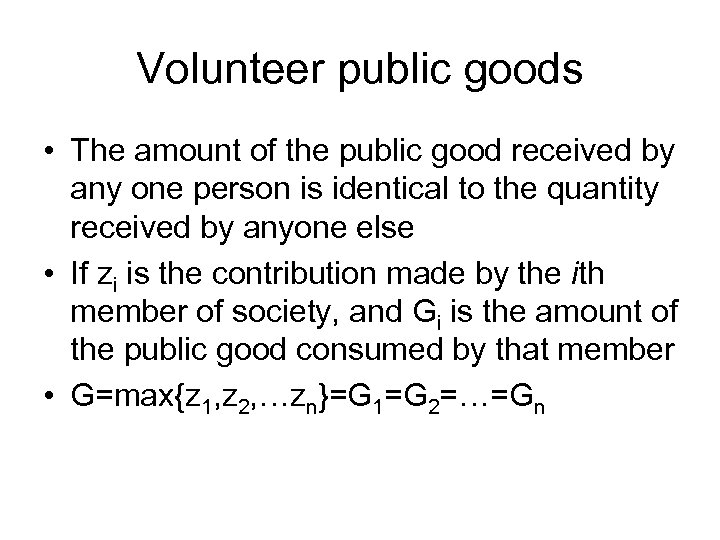 Volunteer public goods • The amount of the public good received by any one