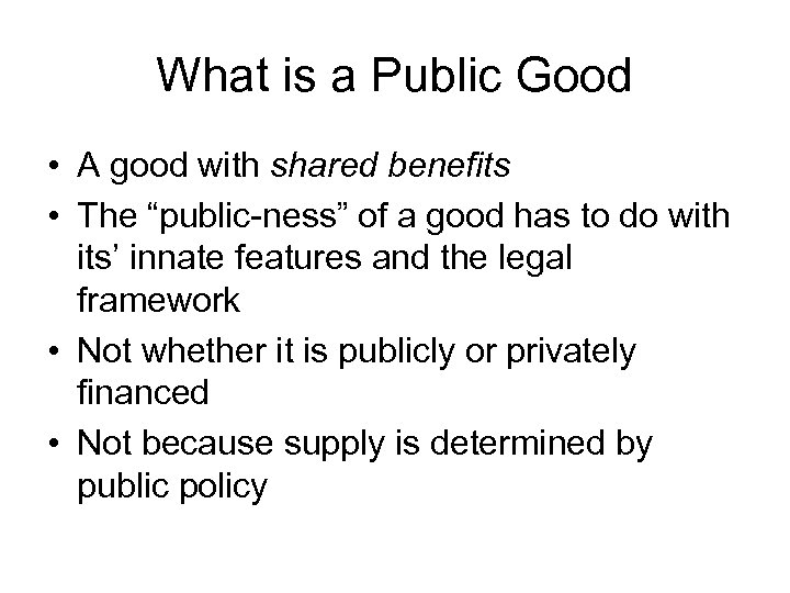 """What is a Public Good • A good with shared benefits • The """"public-ness"""""""
