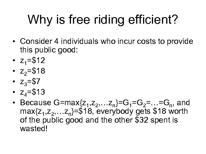 Why is free riding efficient? • Consider 4 individuals who incur costs to provide