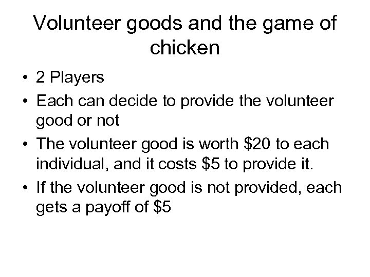 Volunteer goods and the game of chicken • 2 Players • Each can decide