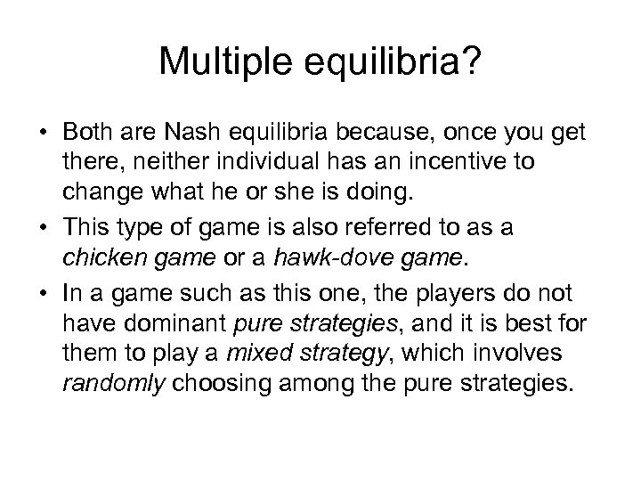 Multiple equilibria? • Both are Nash equilibria because, once you get there, neither individual