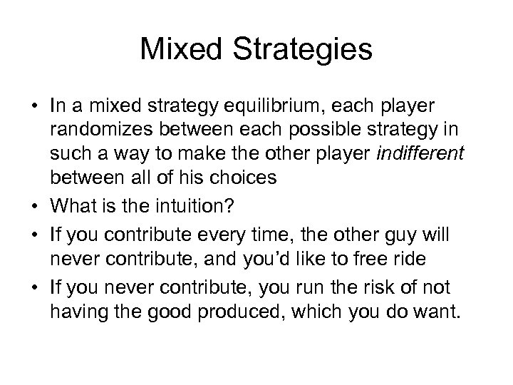 Mixed Strategies • In a mixed strategy equilibrium, each player randomizes between each possible