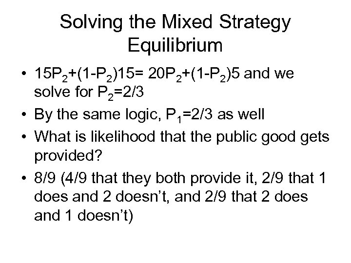 Solving the Mixed Strategy Equilibrium • 15 P 2+(1 -P 2)15= 20 P 2+(1