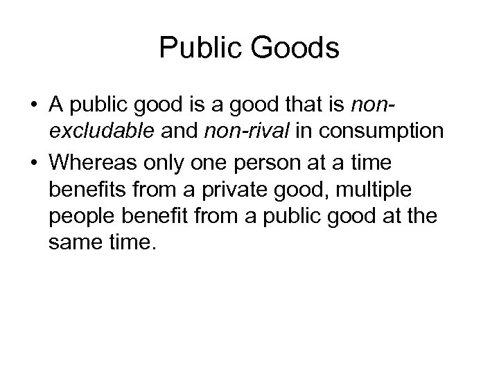 Public Goods • A public good is a good that is nonexcludable and non-rival