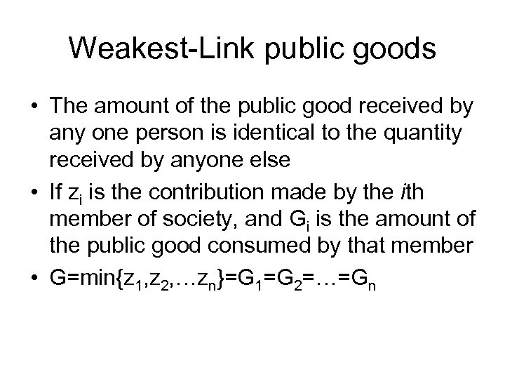 Weakest-Link public goods • The amount of the public good received by any one