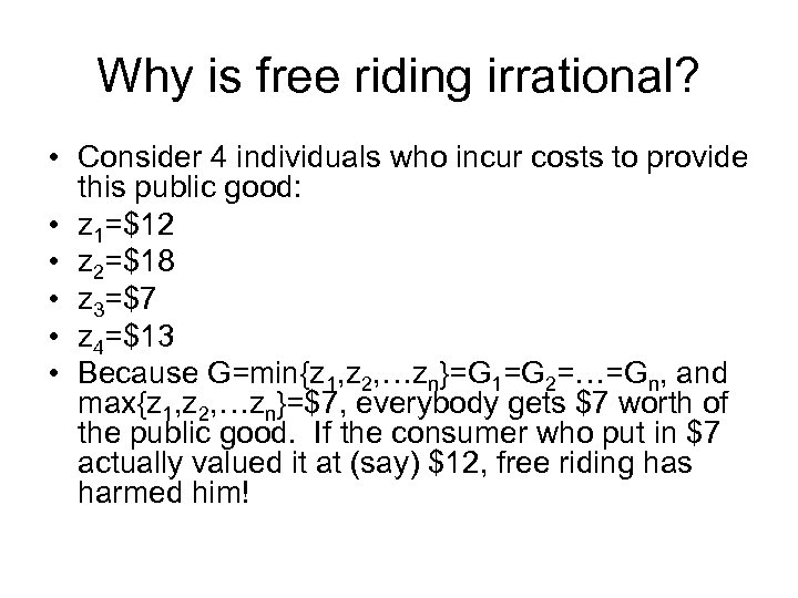 Why is free riding irrational? • Consider 4 individuals who incur costs to provide