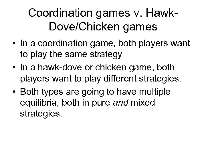 Coordination games v. Hawk. Dove/Chicken games • In a coordination game, both players want