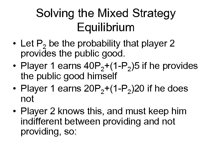 Solving the Mixed Strategy Equilibrium • Let P 2 be the probability that player