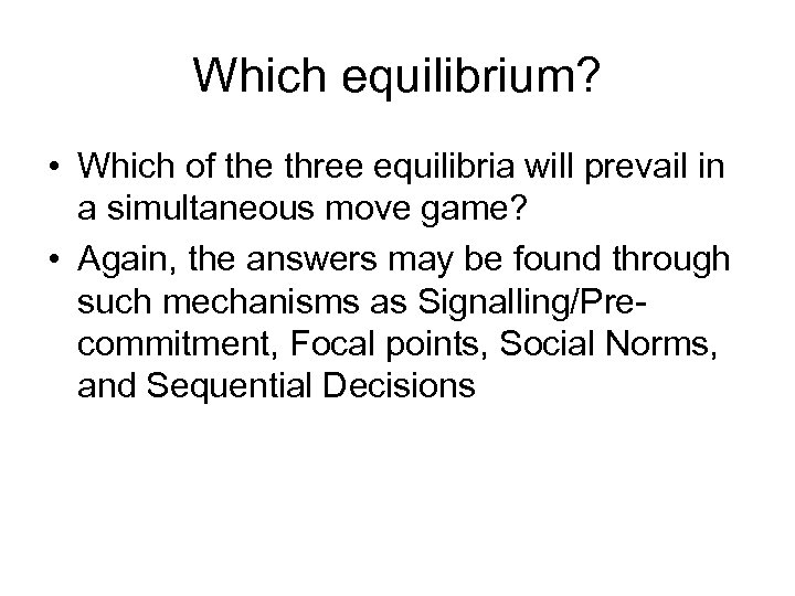 Which equilibrium? • Which of the three equilibria will prevail in a simultaneous move