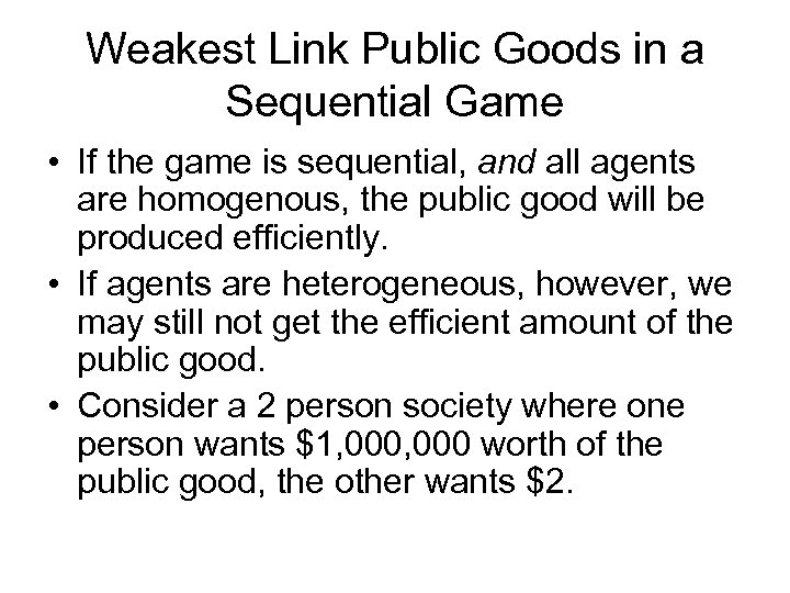 Weakest Link Public Goods in a Sequential Game • If the game is sequential,