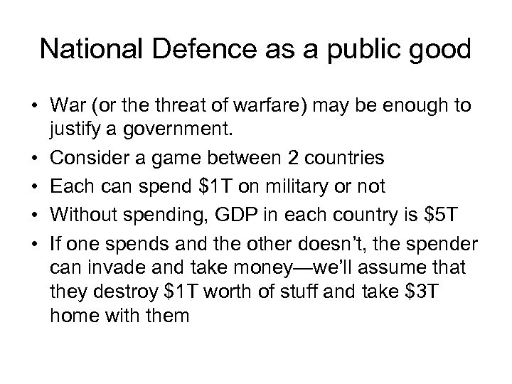 National Defence as a public good • War (or the threat of warfare) may