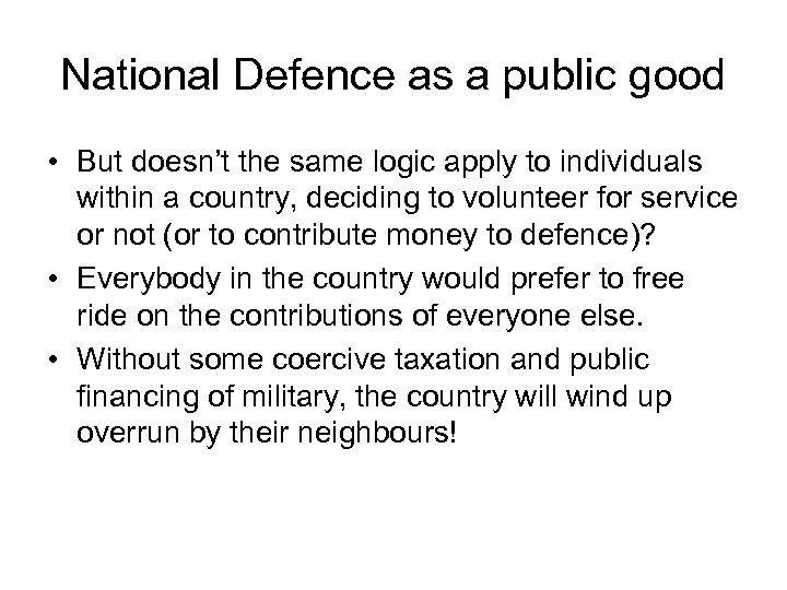 National Defence as a public good • But doesn't the same logic apply to