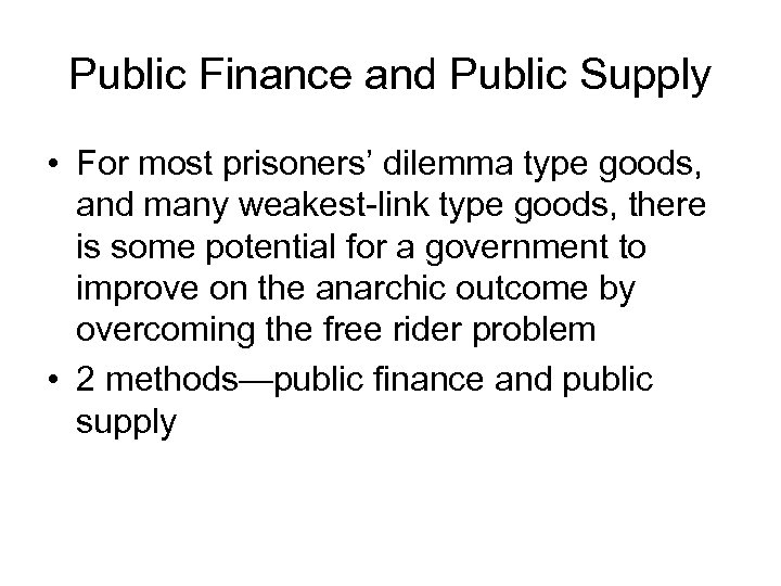 Public Finance and Public Supply • For most prisoners' dilemma type goods, and many